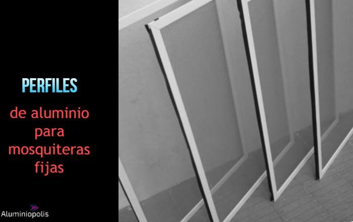 Varios perfiles de aluminio para mosquiteras fijas y enrollables